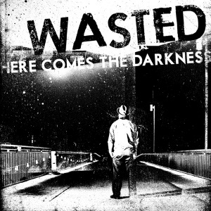 Wasted - Here comes the darkness CD