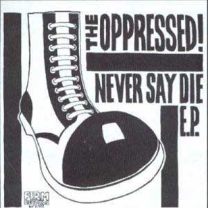 Oppressed, The - Never say die 7