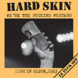 Hard Skin - Were the fucking mustard: Live in Dijon 1983