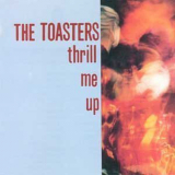 Toasters, The - Thrill me up LP