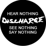 Discharge - Hear nothing see nothing say nothing Button