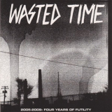 Wasted Time - 2005-2009: 4 years of futility CD